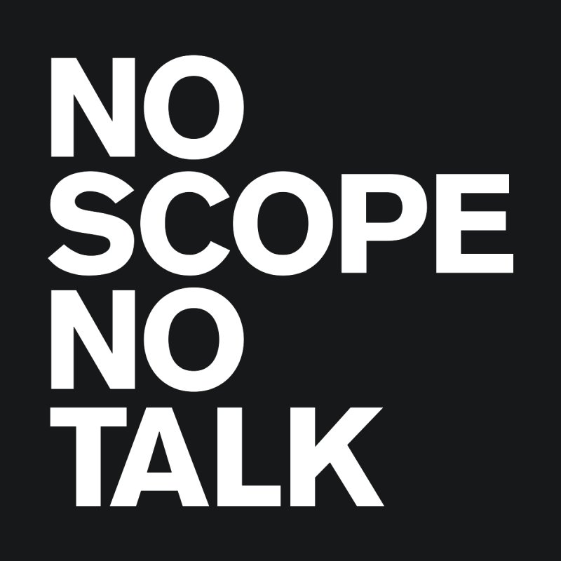 No Scope No Talk Home Fine Art Print by The Incumbent Agency