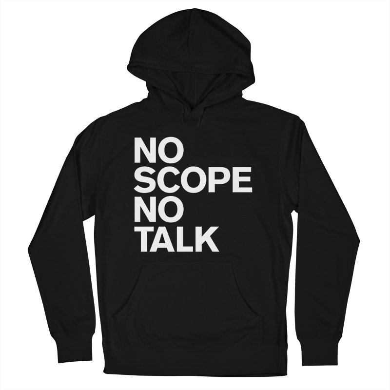No Scope No Talk Women's Pullover Hoody by The Incumbent Agency