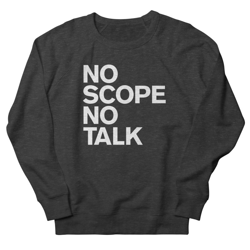 No Scope No Talk Men's French Terry Sweatshirt by The Incumbent Agency