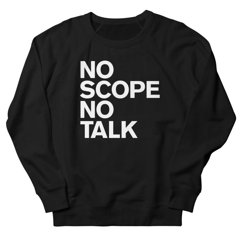 No Scope No Talk Women's French Terry Sweatshirt by The Incumbent Agency