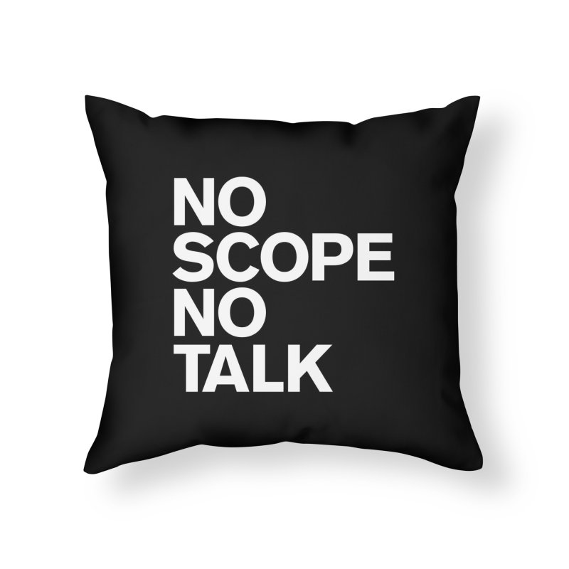 No Scope No Talk Home Throw Pillow by The Incumbent Agency