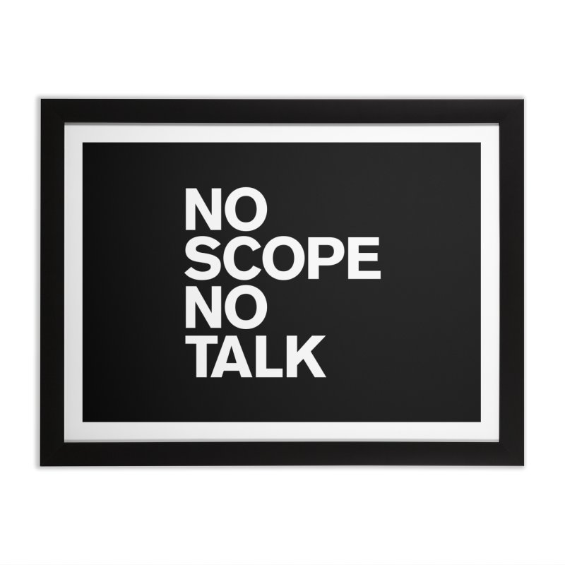 No Scope No Talk Home Framed Fine Art Print by The Incumbent Agency
