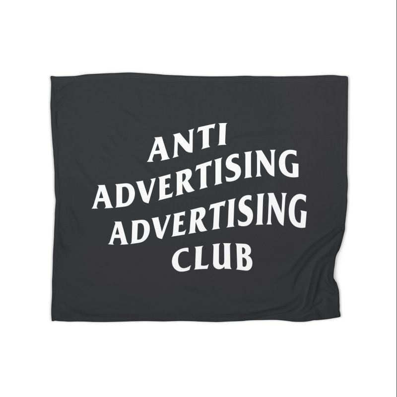 Anti Advertising Advertising Club Home Fleece Blanket Blanket by The Incumbent Agency