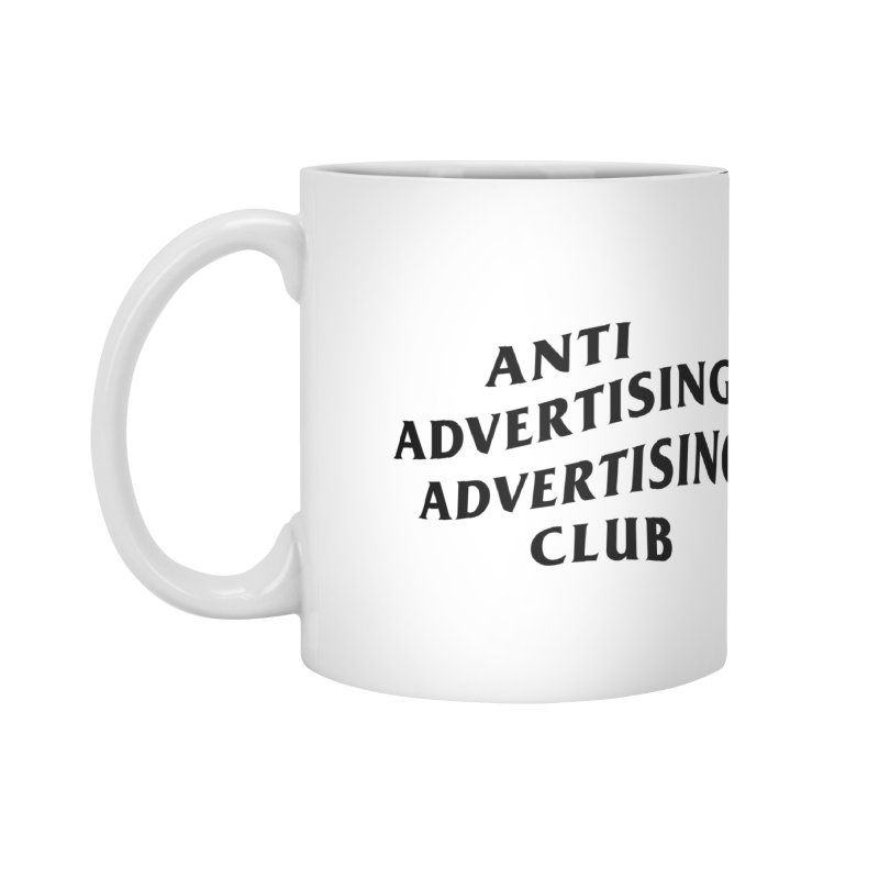 Anti Advertising Advertising Club Accessories Standard Mug by The Incumbent Agency