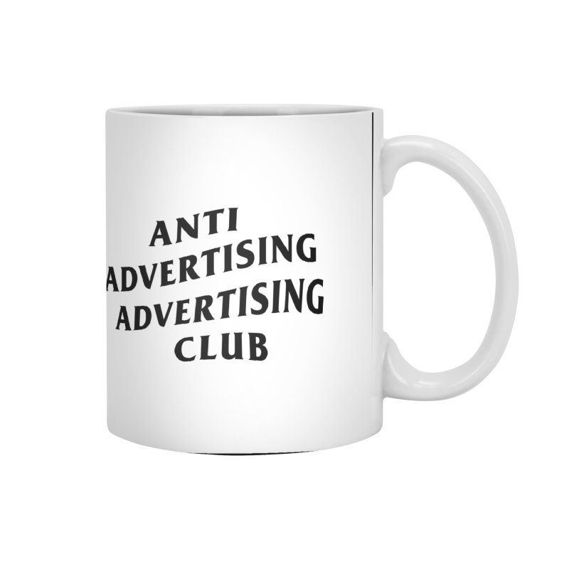 Anti Advertising Advertising Club Accessories Mug by The Incumbent Agency