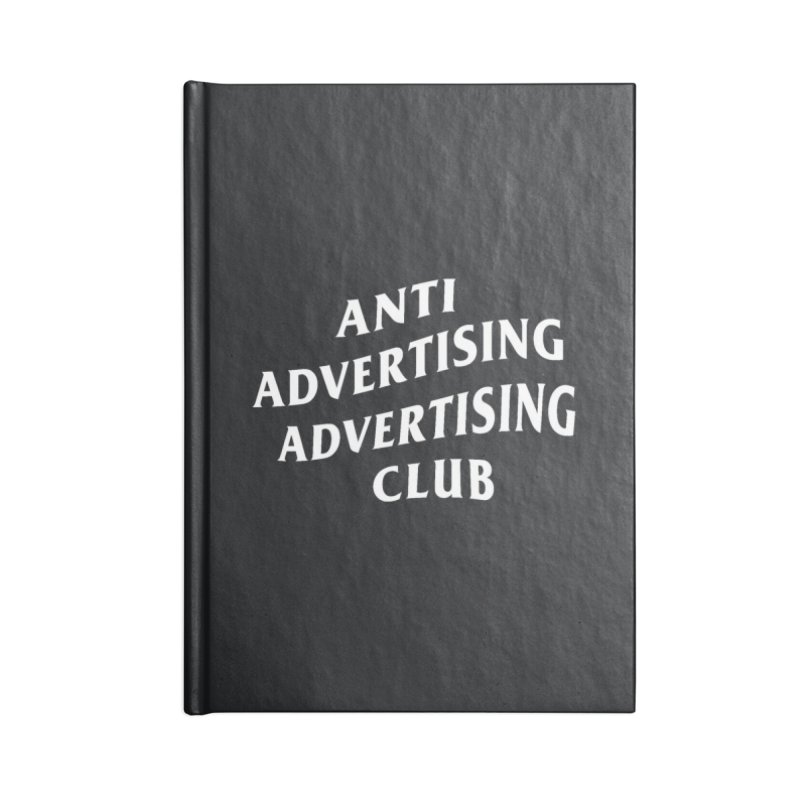 Anti Advertising Advertising Club Accessories Blank Journal Notebook by The Incumbent Agency