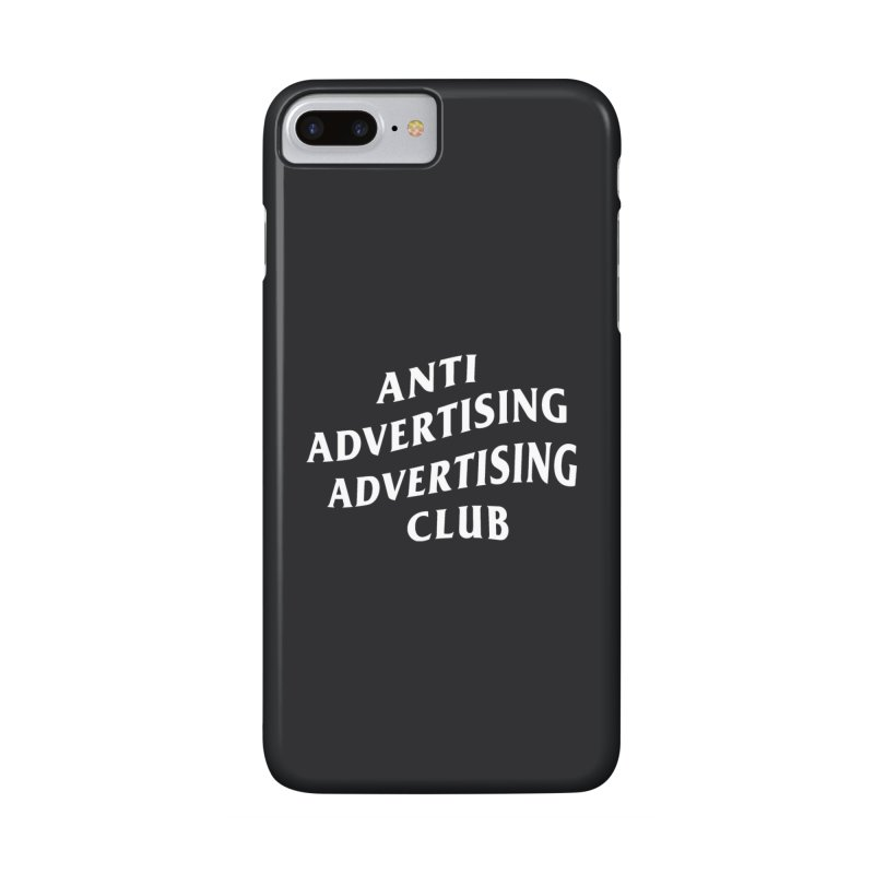 Anti Advertising Advertising Club Accessories Phone Case by The Incumbent Agency