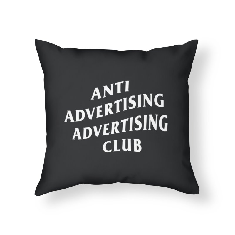 Anti Advertising Advertising Club Home Throw Pillow by The Incumbent Agency