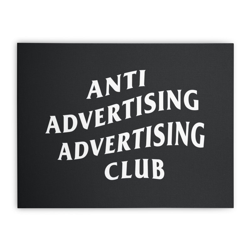 Anti Advertising Advertising Club Home Stretched Canvas by The Incumbent Agency