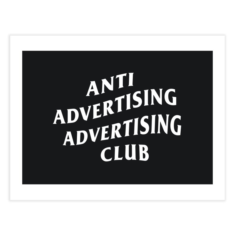 Anti Advertising Advertising Club Home Fine Art Print by The Incumbent Agency