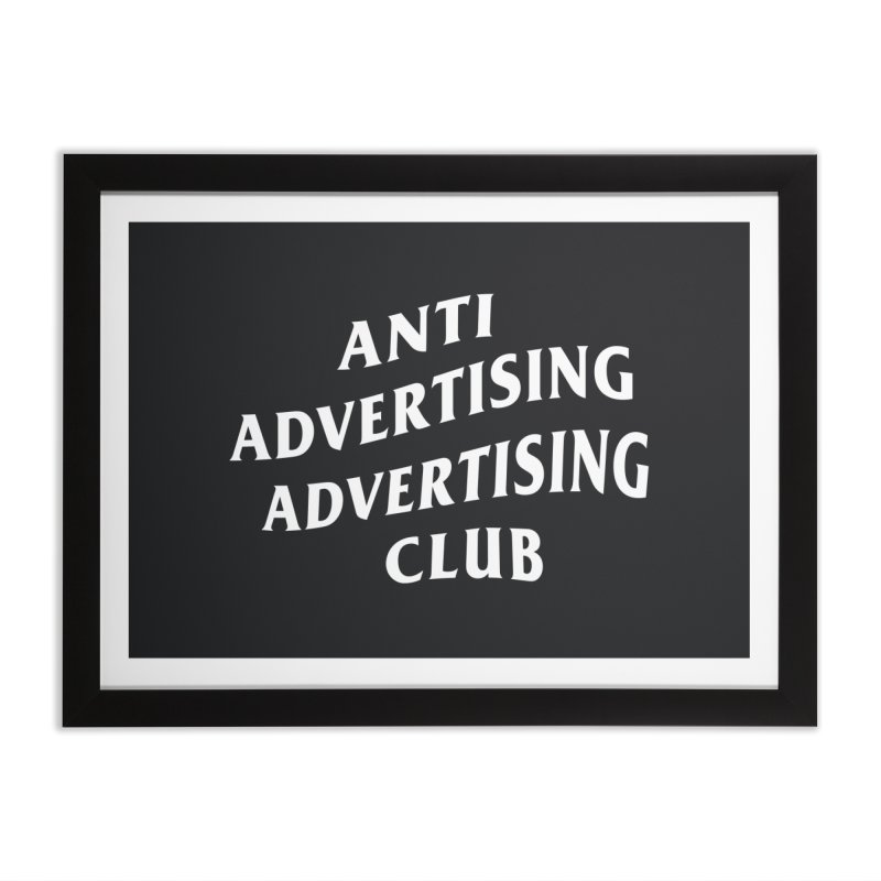 Anti Advertising Advertising Club Home Framed Fine Art Print by The Incumbent Agency