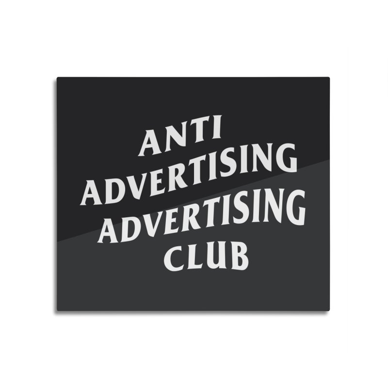 Anti Advertising Advertising Club Home Mounted Aluminum Print by The Incumbent Agency