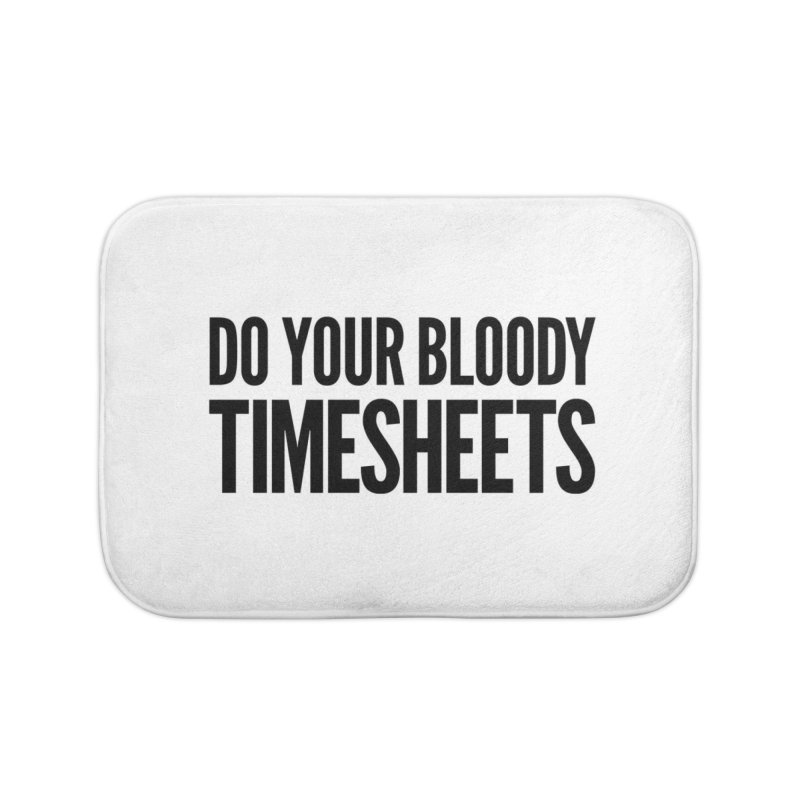 Do Your Bloody Timesheets Home Bath Mat by The Incumbent Agency