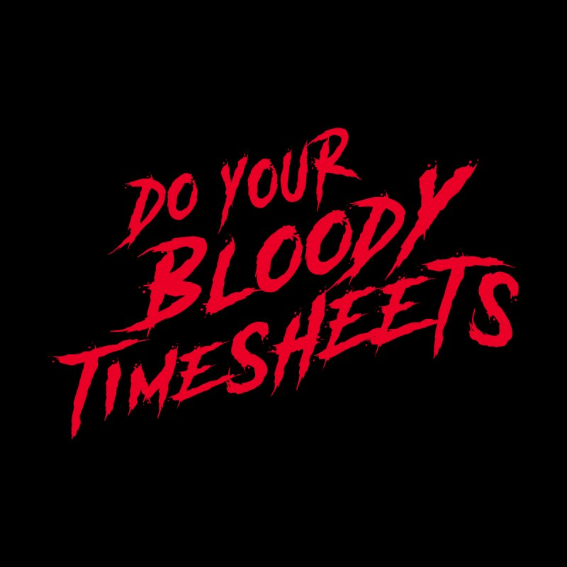 Do Your Bloody Timesheets Accessories Bag by The Incumbent Agency