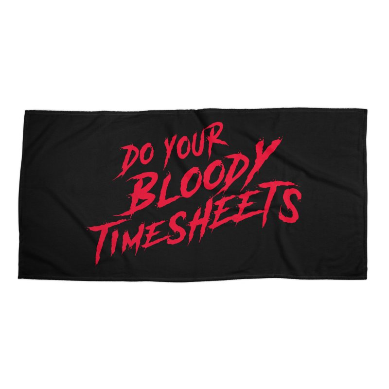 Do Your Bloody Timesheets Accessories Beach Towel by The Incumbent Agency
