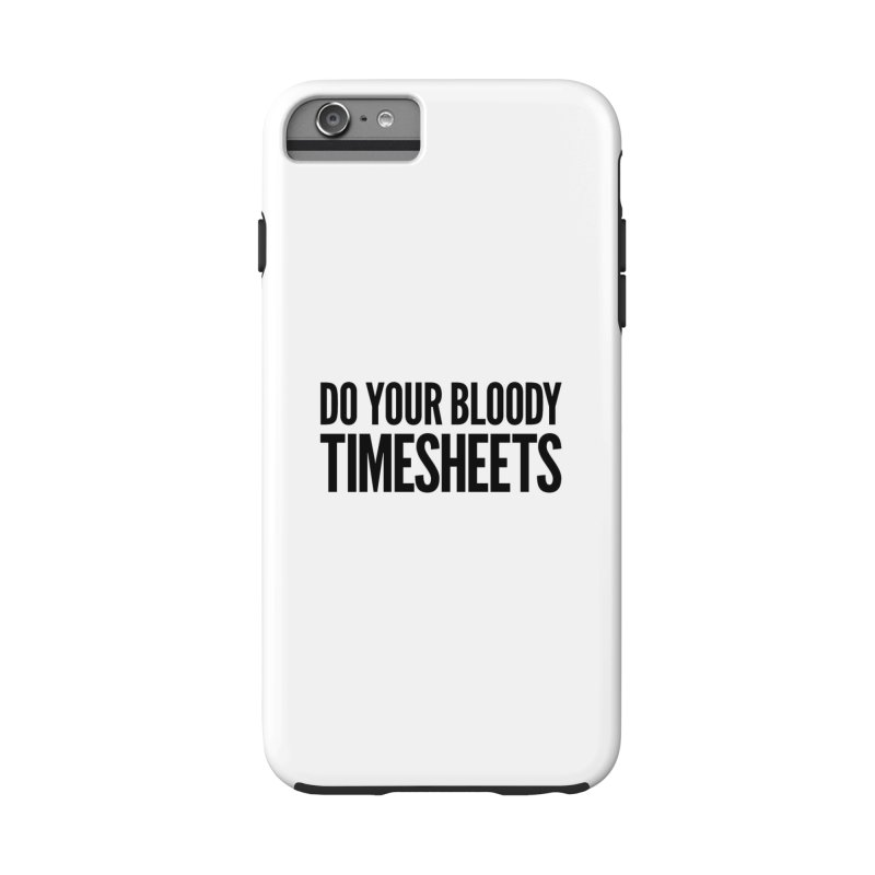 Do Your Bloody Timesheets Accessories Phone Case by The Incumbent Agency