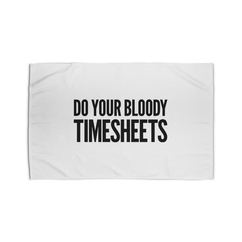 Do Your Bloody Timesheets Home Rug by The Incumbent Agency