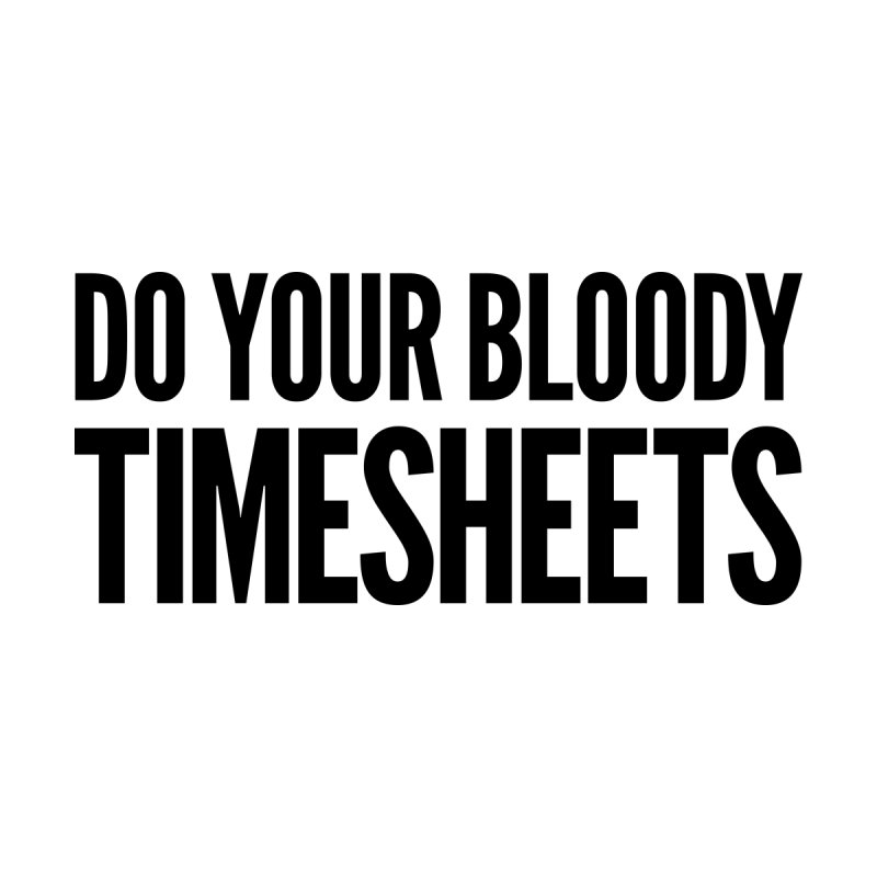 Do Your Bloody Timesheets Home Framed Fine Art Print by The Incumbent Agency
