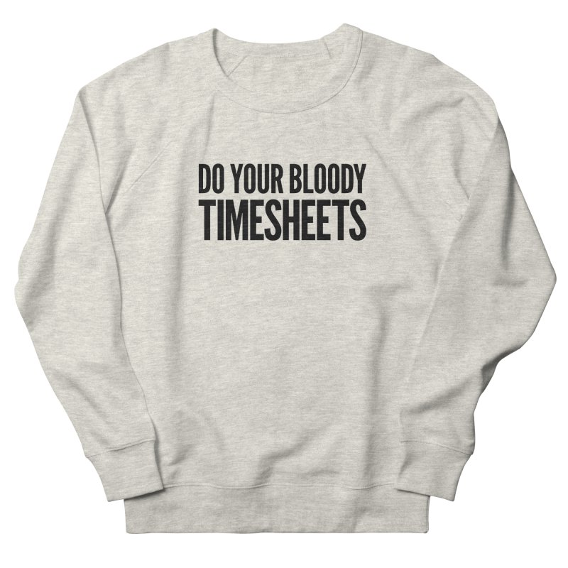 Do Your Bloody Timesheets Men's Sweatshirt by The Incumbent Agency