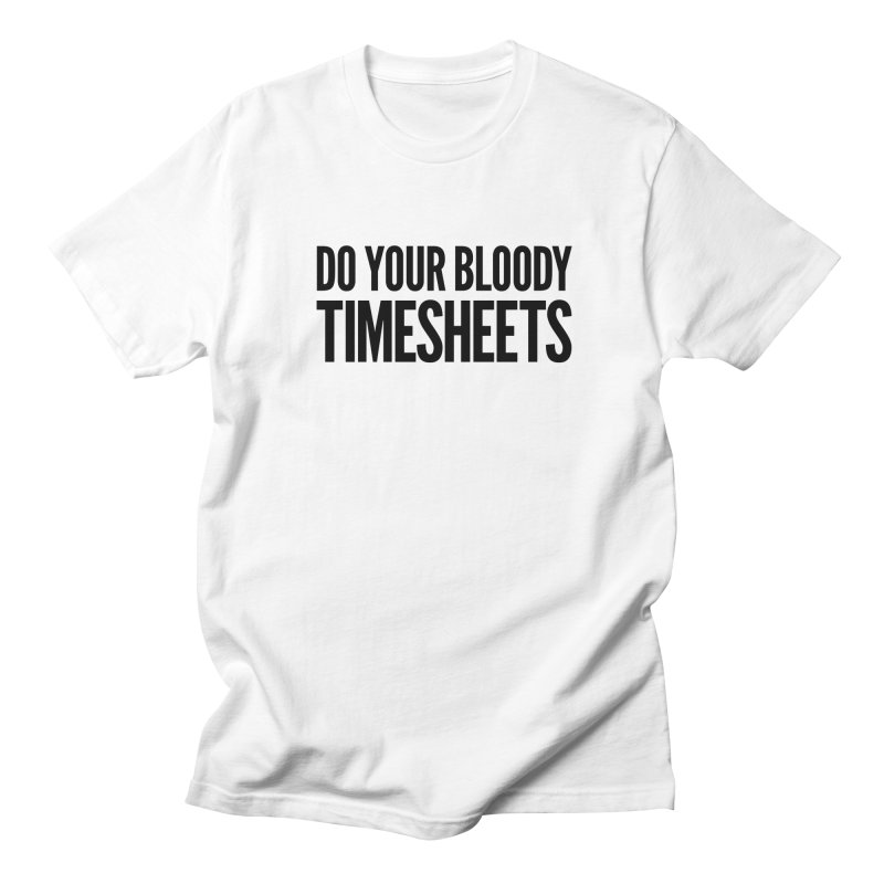 Do Your Bloody Timesheets Men's Regular T-Shirt by The Incumbent Agency