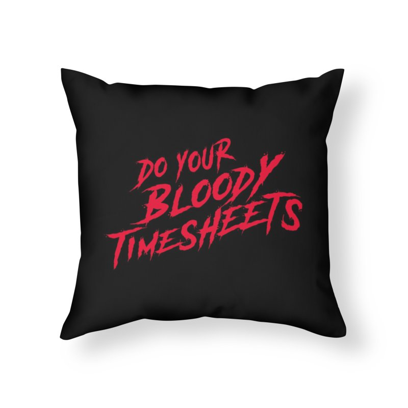 Do Your Bloody Timesheets Home Throw Pillow by The Incumbent Agency