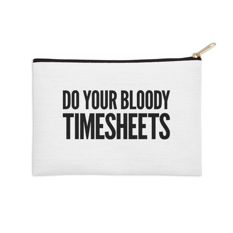 Do Your Bloody Timesheets Accessories Zip Pouch by The Incumbent Agency