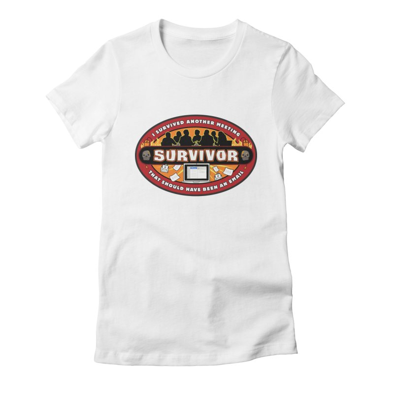 Meeting Survivor Women's Fitted T-Shirt by The Incumbent Agency