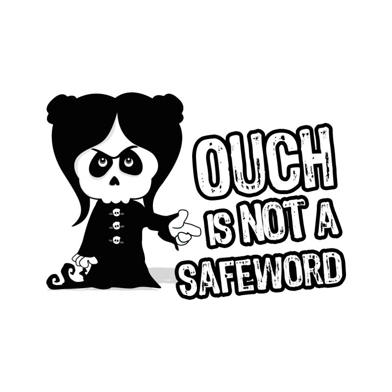 Ouch is not a Safeword None  by ink'd