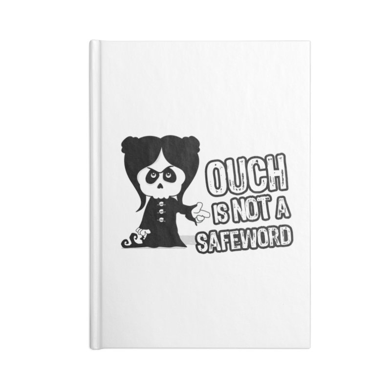 Ouch is not a Safeword Accessories Notebook by theinkedskull