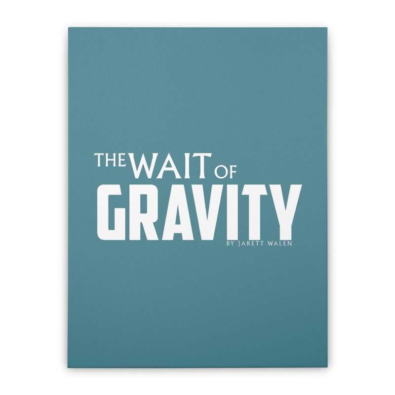 The Wait of Gravity by Jarett Walen - White Logo Home Stretched Canvas by Jarett Walen's Happy Fun Shop of Joy and Pretty Pi