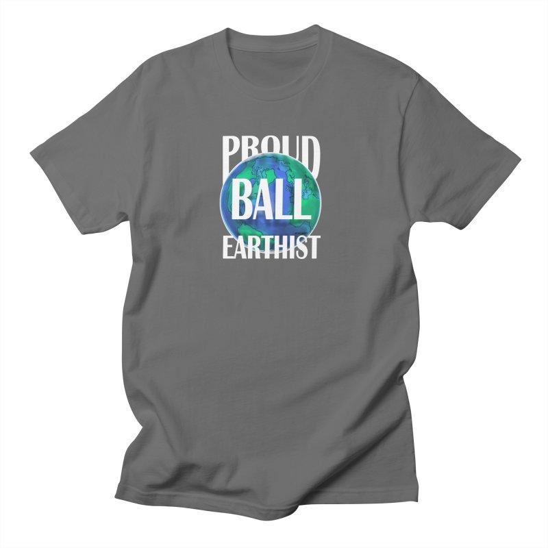 Proud Ball Earthist - White Men's T-Shirt by Jarett Walen's Happy Fun Shop of Joy and Pretty Pi