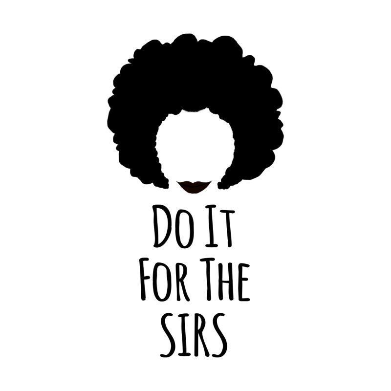 Do It For The Sirs by TheJessShop
