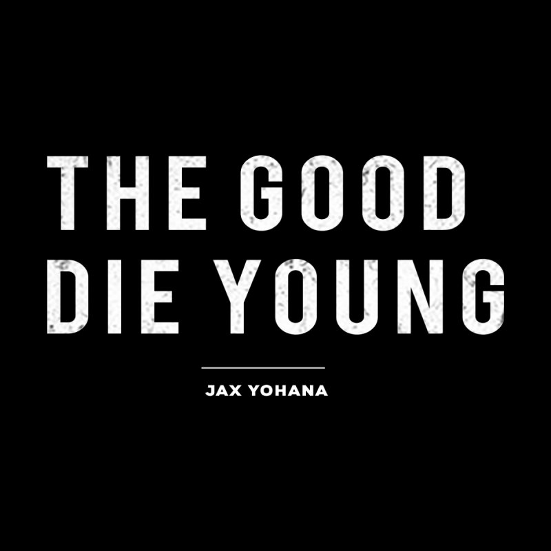 Jax Yohana-The Good Die Young by The King & I Records
