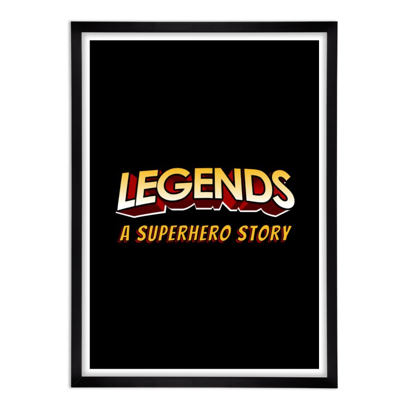 Legends: A Superhero Story (no dice) Home Framed Fine Art Print by The Legends Casts's Shop