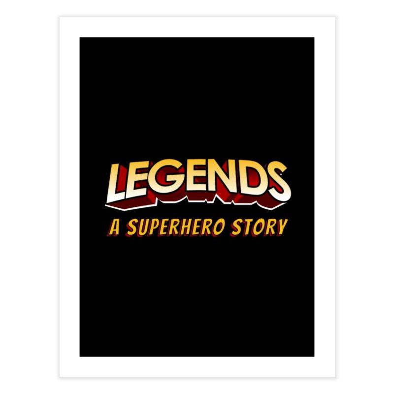 Legends: A Superhero Story (no dice) Home Fine Art Print by The Legends Casts's Shop