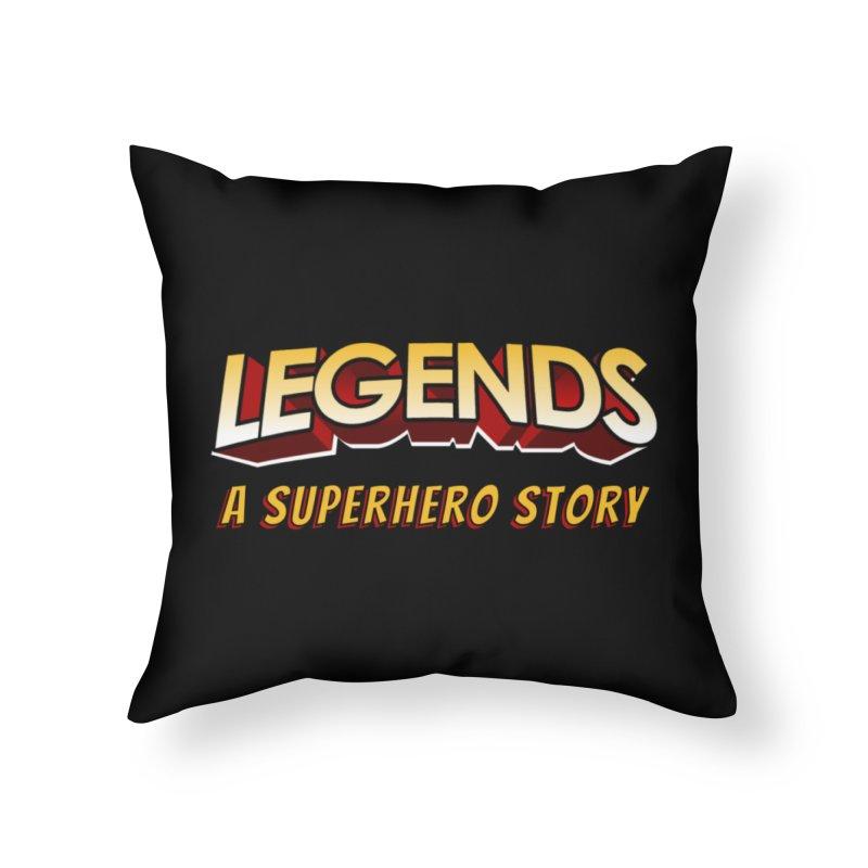 Legends: A Superhero Story (no dice) Home Throw Pillow by The Legends Casts's Shop
