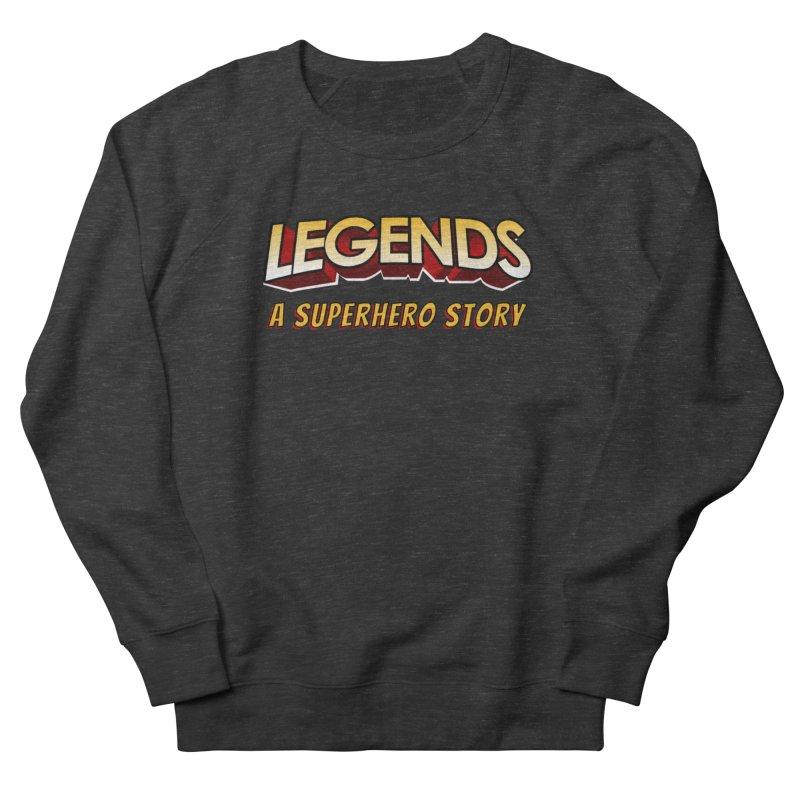 Legends: A Superhero Story (no dice) Women's Sweatshirt by The Legends Casts's Shop