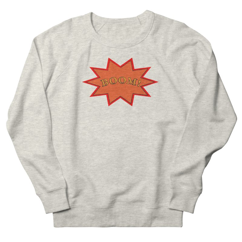 BOOM! Women's French Terry Sweatshirt by theletterandrew's Artist Shop