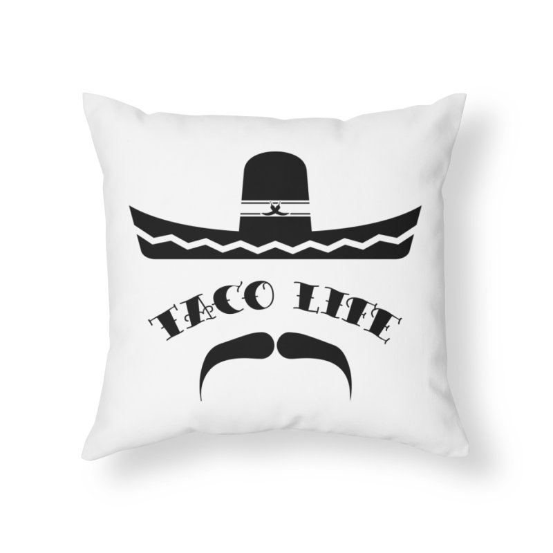 Taco  Life Home Throw Pillow by The Long Kiss Goodnight's Artist Shop