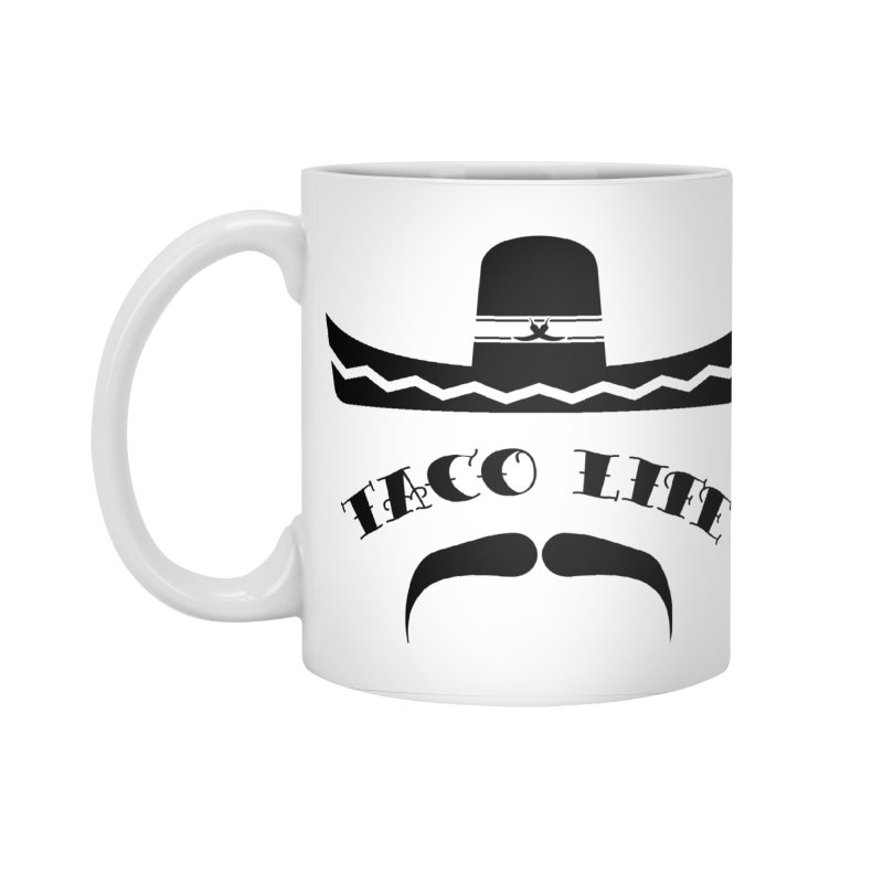 Taco  Life Accessories Standard Mug by The Long Kiss Goodnight's Artist Shop