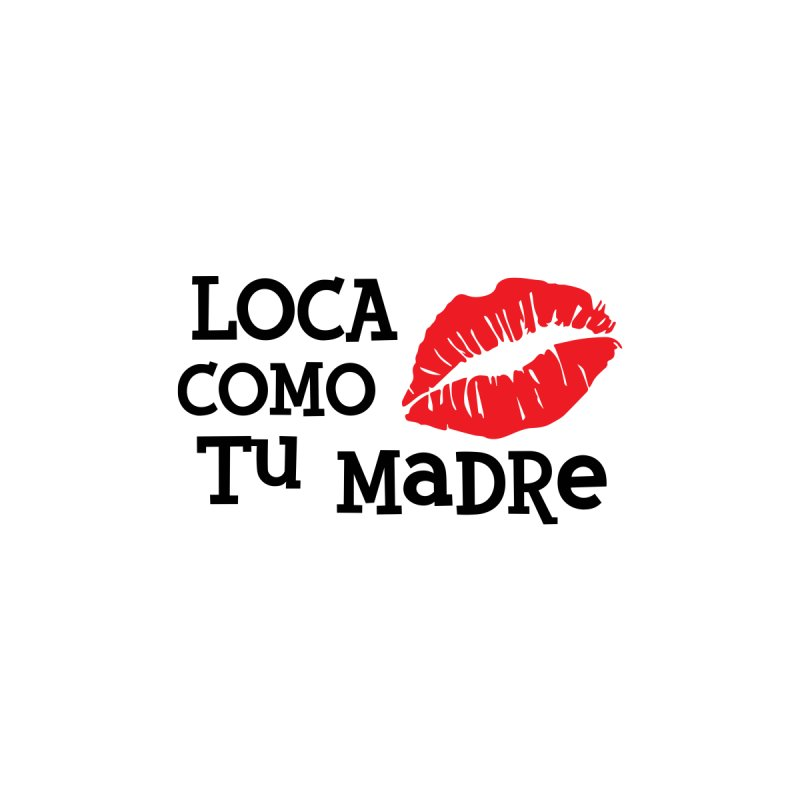 Loca Como Tu Madre Home Duvet by The Long Kiss Goodnight's Artist Shop