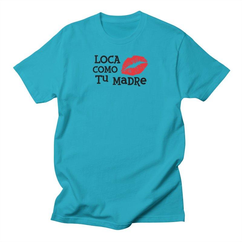 Loca Como Tu Madre Women's T-Shirt by The Long Kiss Goodnight's Artist Shop
