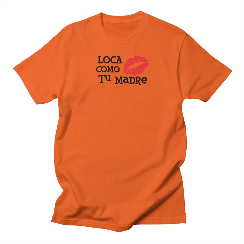 Loca Como Tu Madre Women's Regular Unisex T-Shirt by The Long Kiss Goodnight's Artist Shop