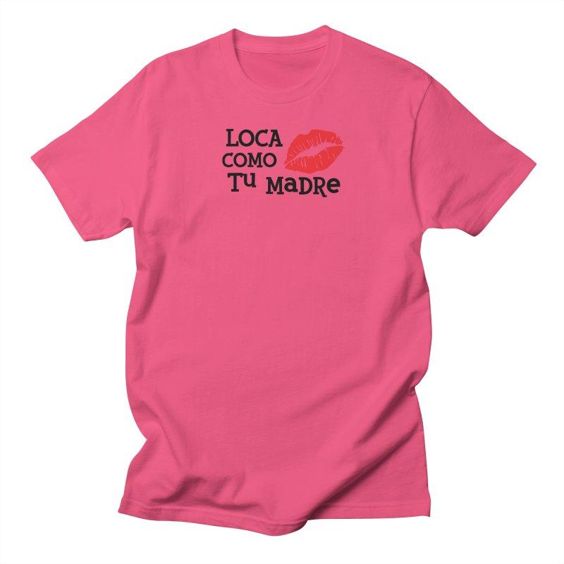 Loca Como Tu Madre Women's Regular Unisex T-Shirt by The Long Kiss Goodnight's Artist Shop