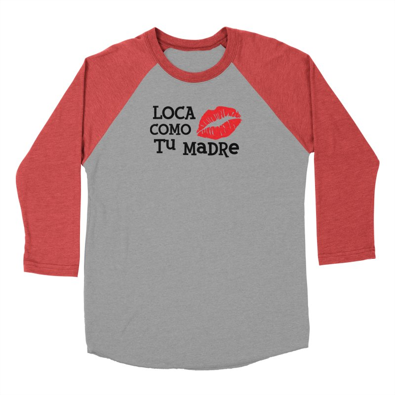 Loca Como Tu Madre Women's Baseball Triblend Longsleeve T-Shirt by The Long Kiss Goodnight's Artist Shop