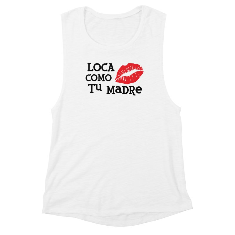 Loca Como Tu Madre Women's Tank by The Long Kiss Goodnight's Artist Shop