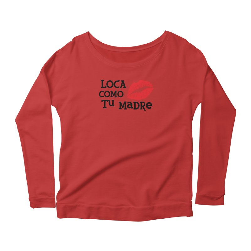 Loca Como Tu Madre Women's Longsleeve Scoopneck  by The Long Kiss Goodnight's Artist Shop