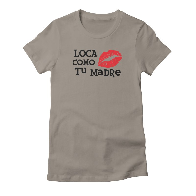 Loca Como Tu Madre Women's Fitted T-Shirt by The Long Kiss Goodnight's Artist Shop