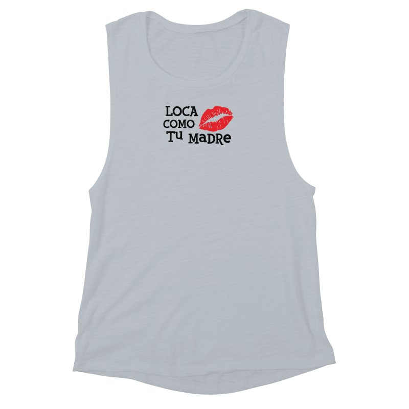 Loca Como Tu Madre Women's Muscle Tank by The Long Kiss Goodnight's Artist Shop
