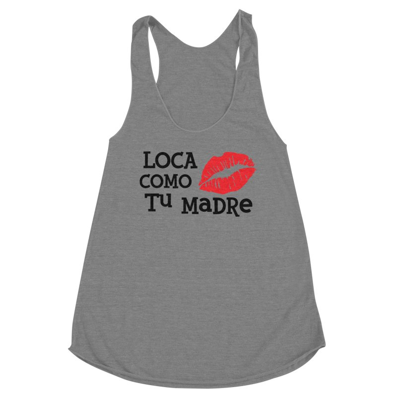 Loca Como Tu Madre Women's Racerback Triblend Tank by The Long Kiss Goodnight's Artist Shop